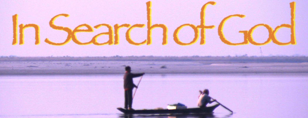 IN SEARCH OF GOD - Award-winning Documentary Feature Film - Directed by Rupam